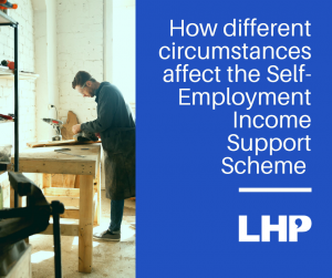 How different circumstances affect the Self-Employment Income Support Scheme