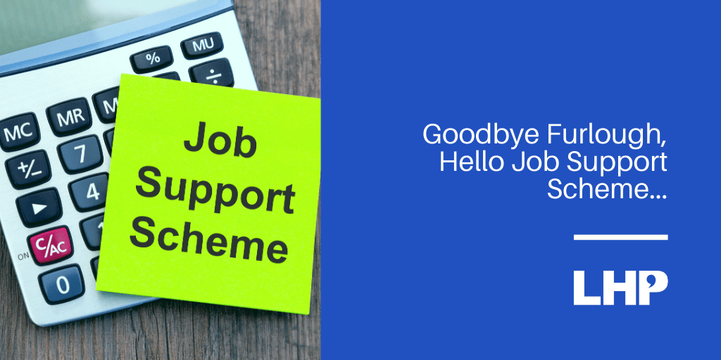 Goodbye Furlough, Hello Job Support Scheme…
